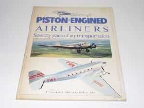 PISTON ENGINED AIRLINERS - SEVENTY YEARS OF AIR TRANSPORTATION (Chant & Batchelor 1980)